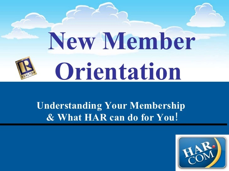 New Member Orientation   Understanding Your Membership  & What HAR can do for You!