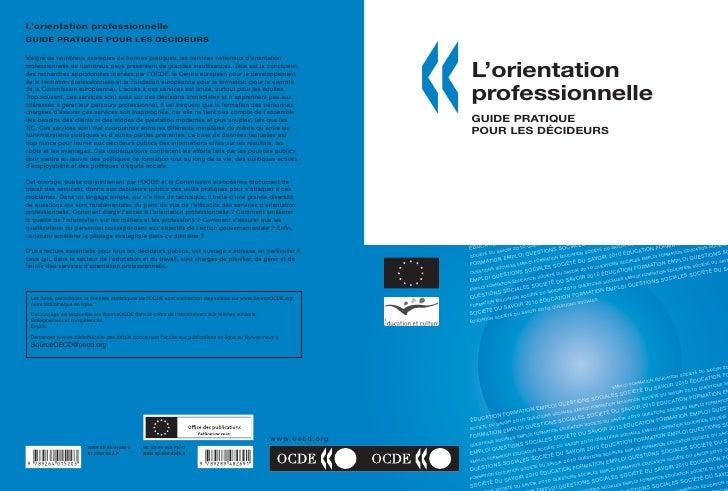 L'orientation professionnelleGUIDE PRATIQUE POUR LES DÉCIDEURSMalgré de nombreux exemples de bonnes pratiques, les service...