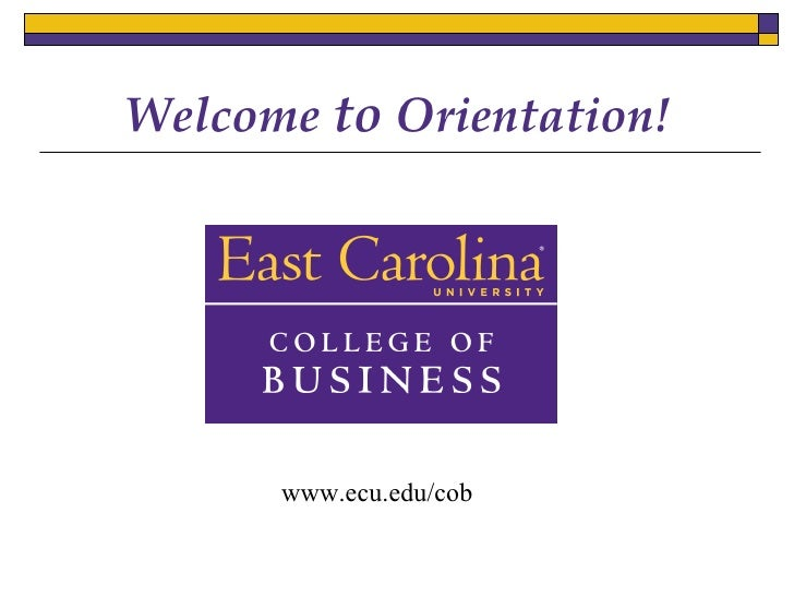 Welcome  to  Orientation! <ul><li>www.ecu.edu/cob </li></ul>