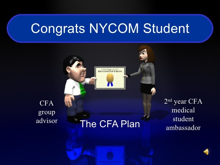 Congrats NYCOM Student The CFA Plan CFA group advisor 2 nd  year CFA medical student ambassador