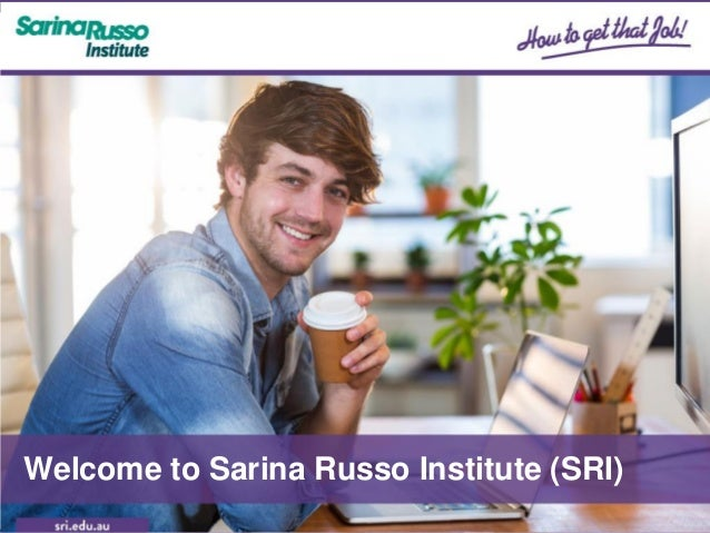 Welcome to Sarina Russo Institute Welcome to Sarina Russo Institute (SRI)