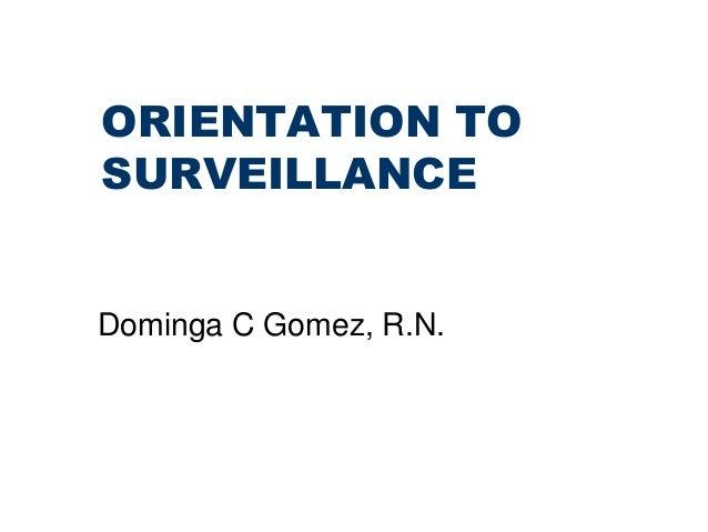 ORIENTATION TO SURVEILLANCE Dominga C Gomez, R.N.