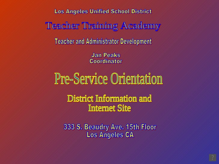 Teacher Training Academy Teacher and Administrator Development Los Angeles Unified School District 333 S. Beaudry Ave. 15t...