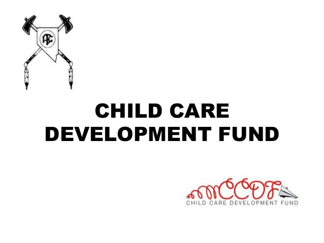 CHILD CARE DEVELOPMENT FUND