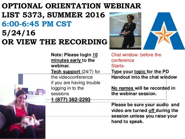 OPTIONAL ORIENTATION WEBINAR LIST 5373, SUMMER 2016 6:00-6:45 PM CST 5/24/16 OR VIEW THE RECORDING Chat window: before the...