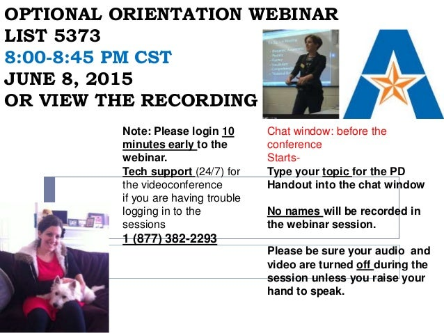 OPTIONAL ORIENTATION WEBINAR LIST 5373 8:00-8:45 PM CST JUNE 8, 2015 OR VIEW THE RECORDING Chat window: before the confere...