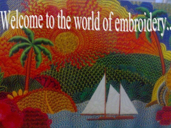 Welcome to the world of embroidery..