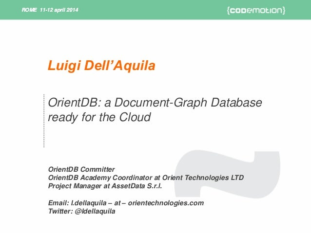 ROME 11-12 april 2014ROME 11-12 april 2014 OrientDB: a Document-Graph Database ready for the Cloud OrientDB Committer Orie...