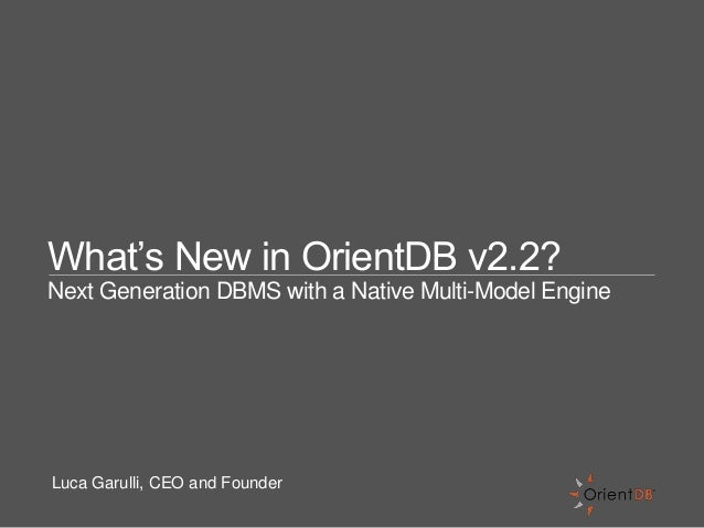 What's New in OrientDB v2.2? Next Generation DBMS with a Native Multi-Model Engine Luca Garulli, CEO and Founder