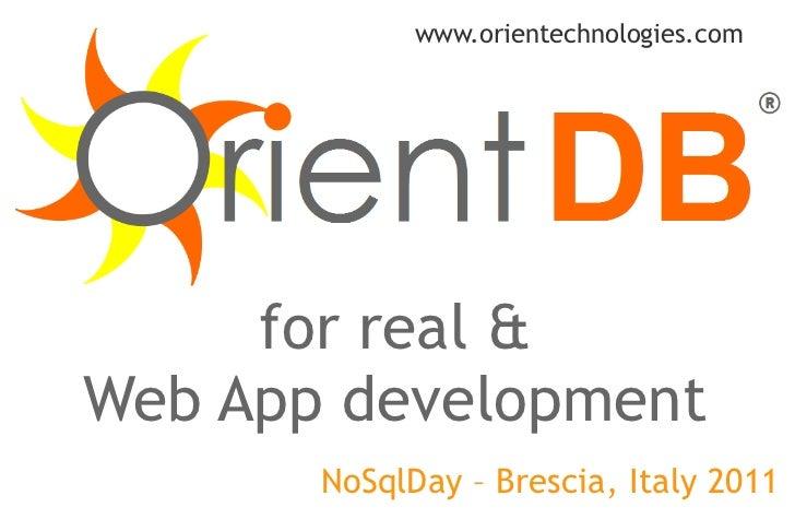 for real & Web App development www.orientechnologies.com NoSqlDay – Brescia, Italy 2011