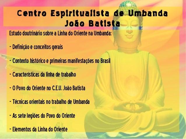 Centro Espiritualista de Umbanda João Batista EstudodoutrináriosobreaLinhadoOrientenaUmbanda: -Definiçãoeconceitosgerais -...
