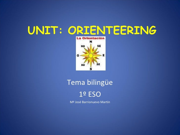 UNIT: ORIENTEERING Tema bilingüe 1º ESO Mª José Barrionuevo Martín