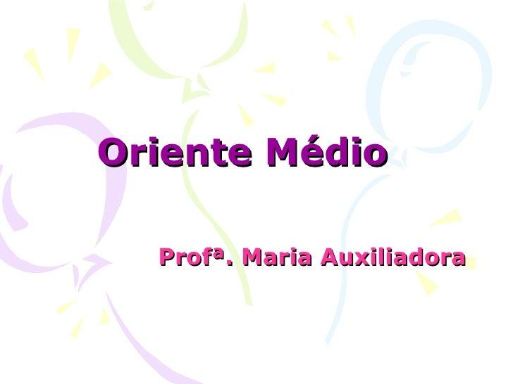 Oriente Médio Profª. Maria Auxiliadora