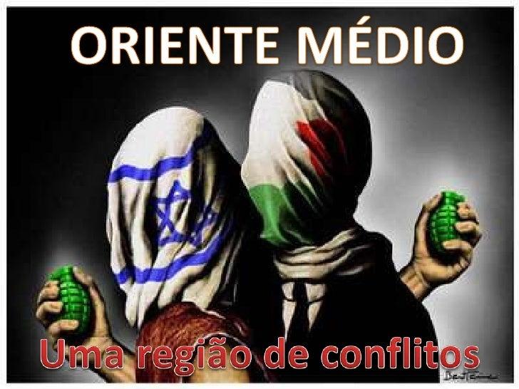 ORIENTE MÉDIO<br />Uma região de conflitos<br />