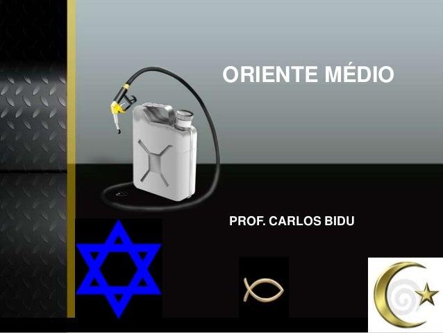ORIENTE MÉDIO PROF. CARLOS BIDU