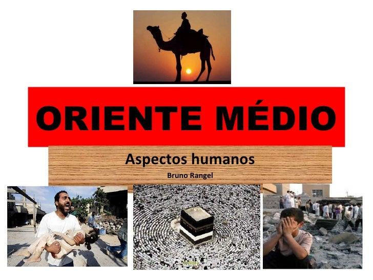 ORIENTE MÉDIO   Aspectos humanos        Bruno Rangel