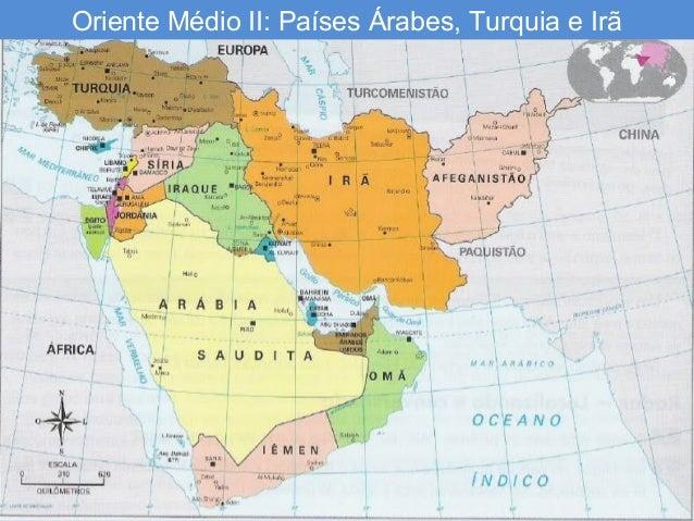 Oriente Médio II: Países Árabes, Turquia e Irã