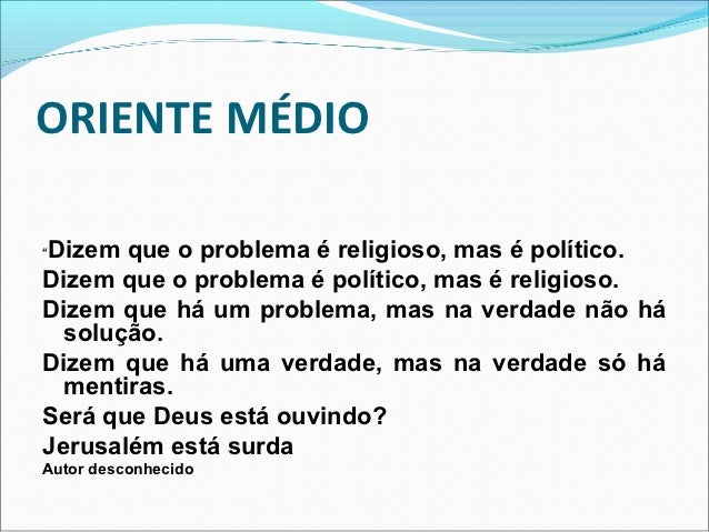 """ORIENTE MÉDIODizem que o problema é religioso, mas é político.""""Dizem que o problema é político, mas é religioso.Dizem que ..."""