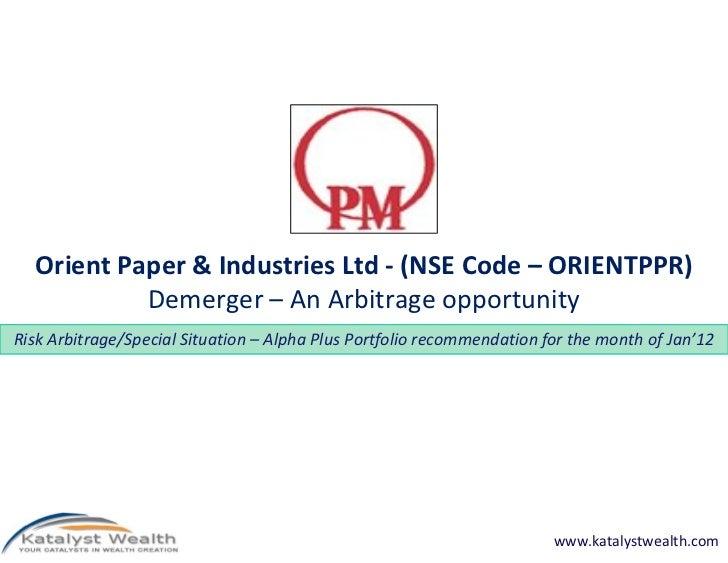 Orient Paper & Industries Ltd - (NSE Code – ORIENTPPR)           Demerger – An Arbitrage opportunityRisk Arbitrage/Special...