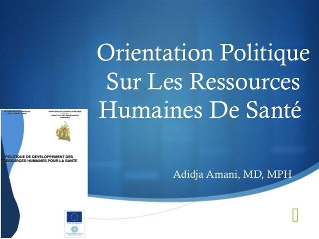  Orientation Politique Sur Les Ressources Humaines De Santé Adidja Amani, MD, MPH