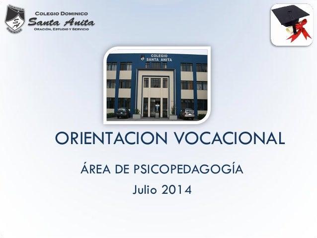 ORIENTACION VOCACIONAL  ÁREA DE PSICOPEDAGOGÍA  Julio 2014