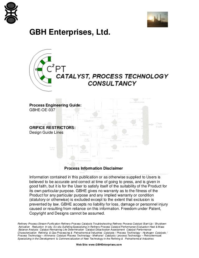 GBH Enterprises, Ltd.  Process Engineering Guide: GBHE-OE-037  ORIFICE RESTRICTORS: Design Guide Lines  Process Informatio...