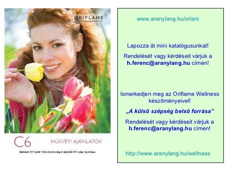 www.aranylang.hu / oriani http:// www.aranylang.hu /wellness Lapozza át mini katalógusunkat! Rendelését vagy kérdéseit vár...
