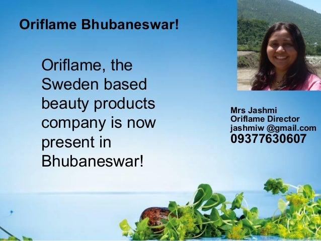 Oriflame Bhubaneswar!Oriflame, theSweden basedbeauty productscompany is nowpresent inBhubaneswar!Mrs JashmiOriflame Direct...
