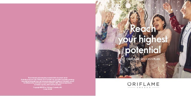 Reach your highest potential ORIFLAME SUCCESS PLAN Copyright ©2019 by Oriflame Cosmetics AG. Code: 133351 The statements a...