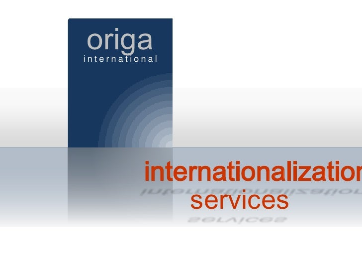 origa<br />international<br />       internationalization<br />services<br />
