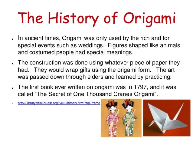 "origami history essay The japanese word, ""origami"" is a combination of two words in japanese: ""ori""  which means ""to fold"" and ""kami"" which means ""paper"" it is believed that."