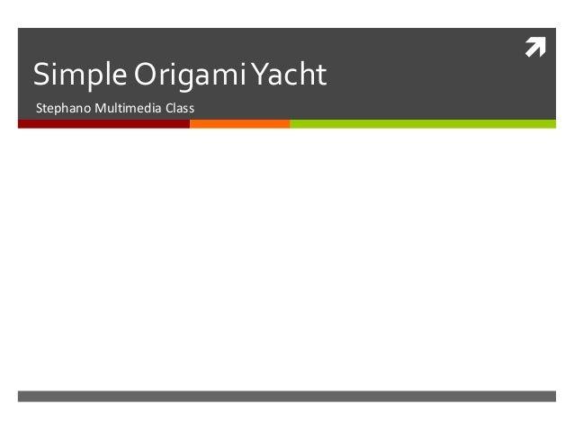Simple Origami Yacht Stephano Multimedia Class  
