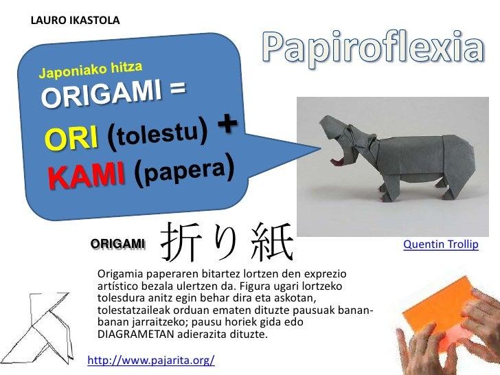 LAURO IKASTOLA         ORIGAMI                     折り紙          Origamia paperaren bitartez lortzen den exprezio          ...