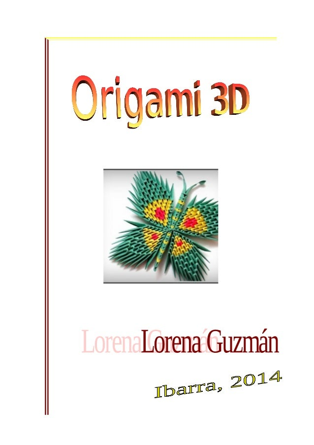 """Origami 3D ATC Ibarra  ORIGAMI Origen del término El origen de la palabra procede de los vocablos japoneses """"ori"""" (doblar)..."""