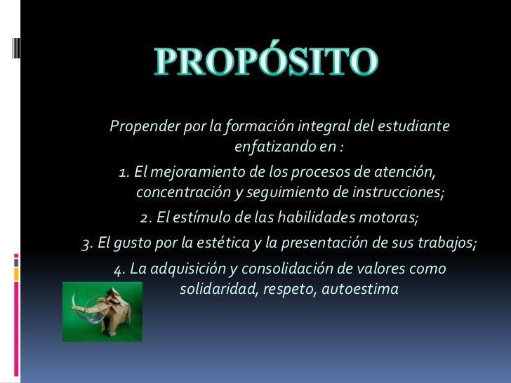 PROPÓSITO<br />Propender por la formación integral del estudiante enfatizando en :<br />1. El mejoramiento de los procesos...