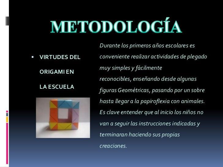 METODOLOGÍA<br />Durante los primeros años escolares es conveniente realizar actividades de plegado muy simples y fácilmen...
