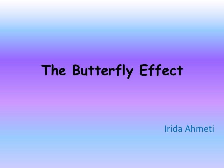 The Butterfly Effect                 Irida Ahmeti
