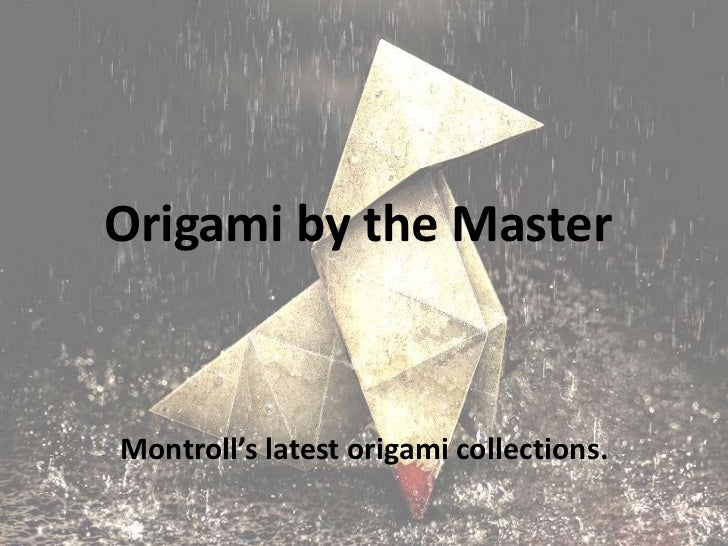 Origami by the MasterMontroll's latest origami collections.