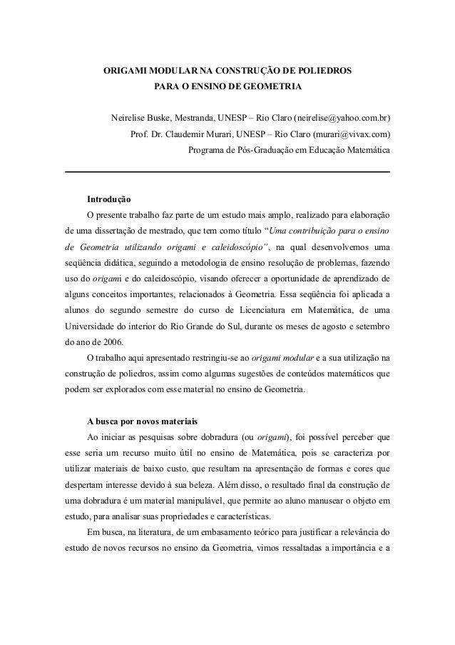 ORIGAMI MODULAR NA CONSTRUÇÃO DE POLIEDROS  PARA O ENSINO DE GEOMETRIA  Neirelise Buske, Mestranda, UNESP – Rio Claro (nei...