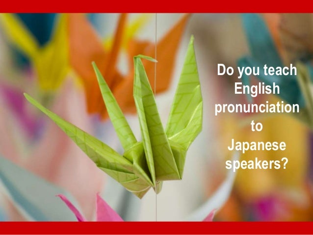 Do you teach English pronunciation to Japanese speakers?