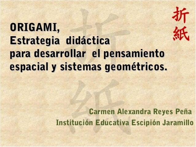 ORIGAMI,ORIGAMI, Estrategia didácticaEstrategia didáctica para desarrollar el pensamientopara desarrollar el pensamiento e...