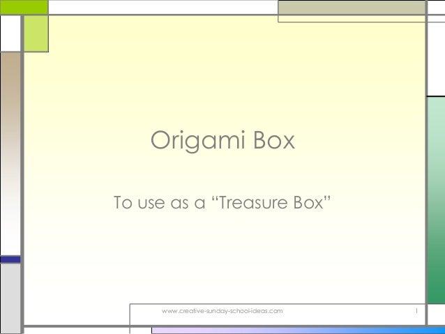 "Origami BoxTo use as a ""Treasure Box""     www.creative-sunday-school-ideas.com   1"