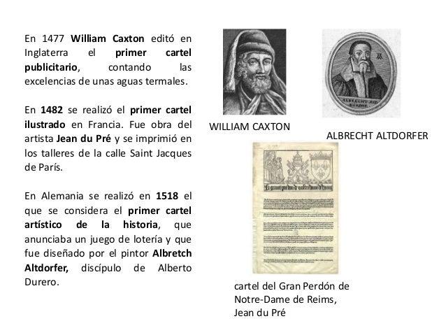 En 1477 William Caxton editó en Inglaterra el primer cartel publicitario, contando las excelencias de unas aguas termales....