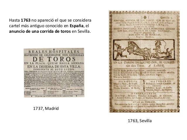 Hasta 1763 no apareció el que se considera cartel más antiguo conocido en España, el anuncio de una corrida de toros en Se...
