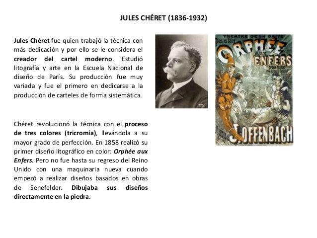 Jules Chéret fue quien trabajó la técnica con más dedicación y por ello se le considera el creador del cartel moderno. Est...