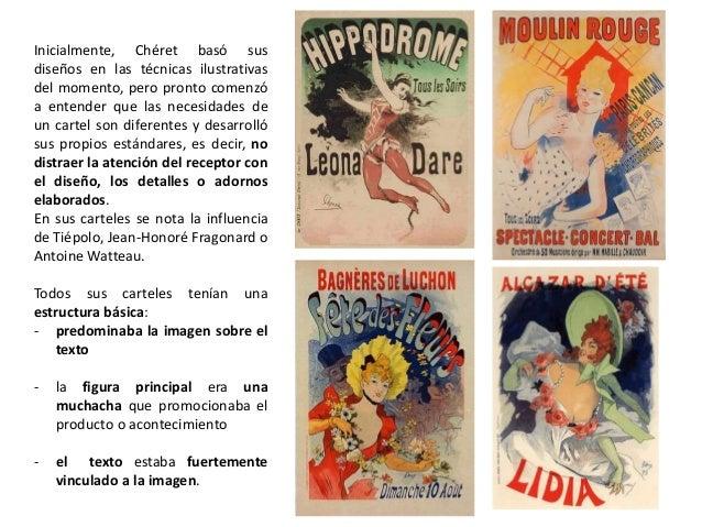Inicialmente, Chéret basó sus diseños en las técnicas ilustrativas del momento, pero pronto comenzó a entender que las nec...