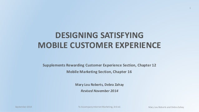 1 DESIGNING SATISFYING MOBILE CUSTOMER EXPERIENCE Supplements Rewarding Customer Experience Section, Chapter 12 Mobile Mar...