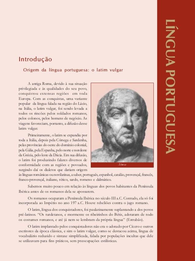 7 LÍNGUAPORTUGUESA Introdução Origem da língua portuguesa: o latim vulgar A antiga Roma, devido à sua situação privilegiad...