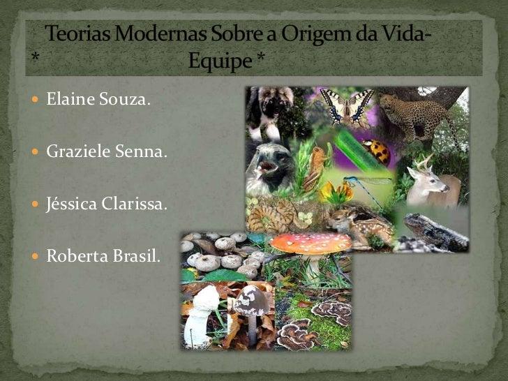 Elaine Souza.<br />Graziele Senna.<br />Jéssica Clarissa.<br />Roberta Brasil.<br />   Teorias Modernas Sobre a Origem da ...