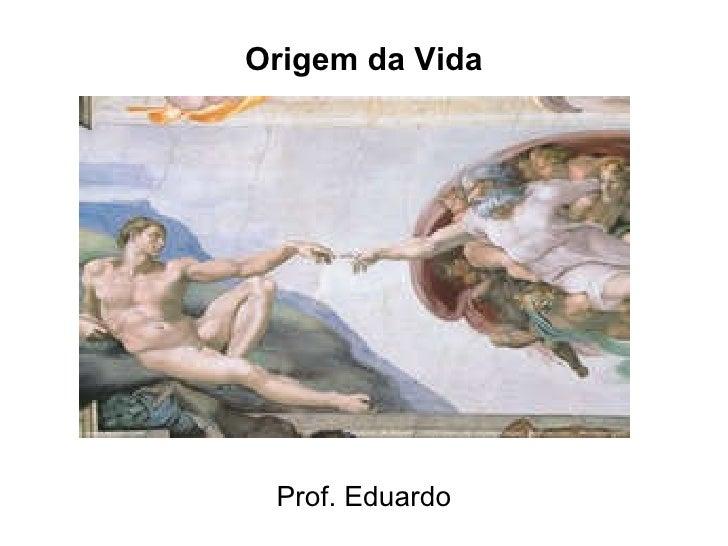 Origem da Vida Prof. Eduardo